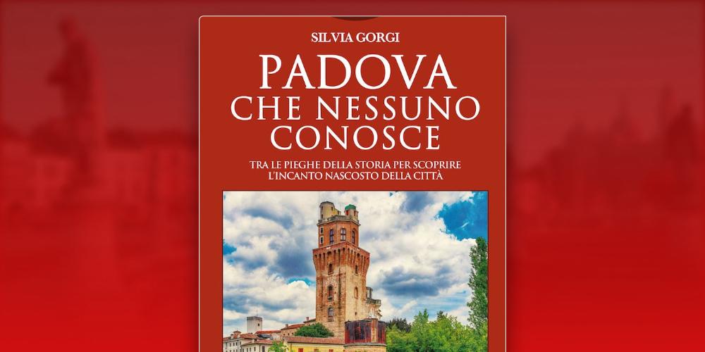 Padova che nessuno conosce, di Paola Gorgi